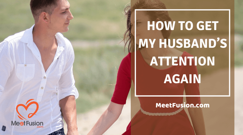 How to get my husband's attention again