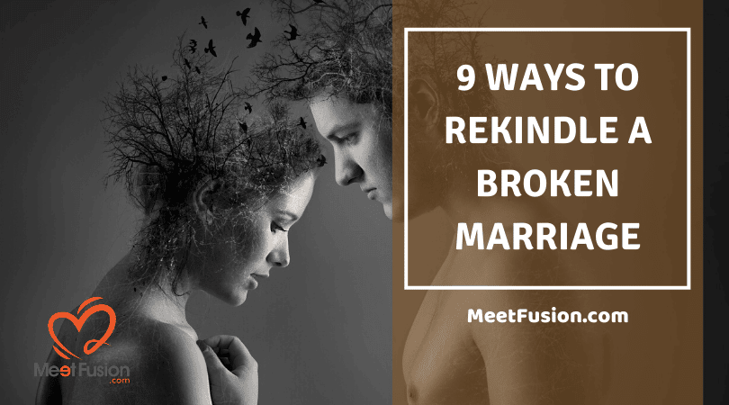 Ways to Rekindle a Broken Marriage