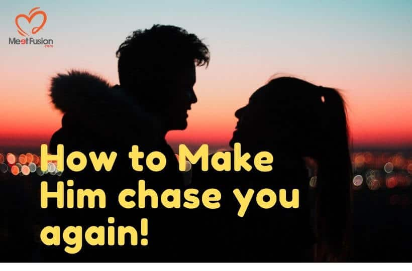 make him chase you again psychology