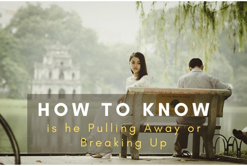 how to know if he is pulling away or breaking up