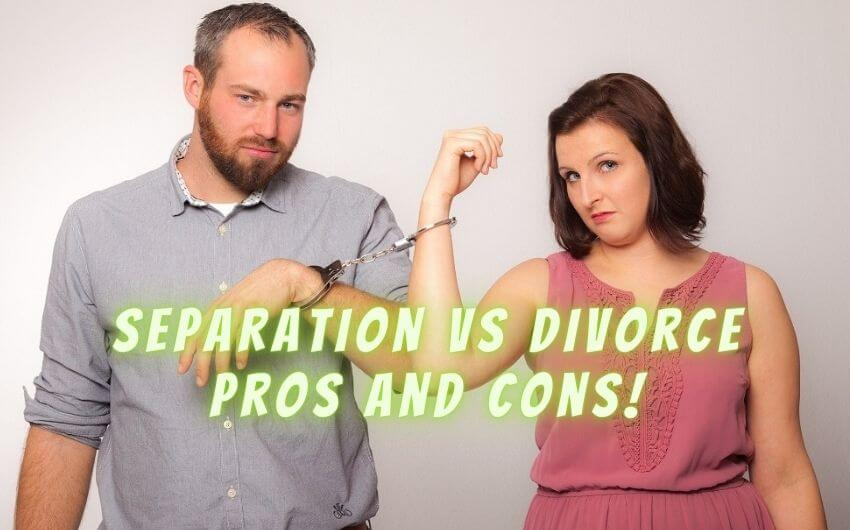 Separation vs Divorce pros and cons