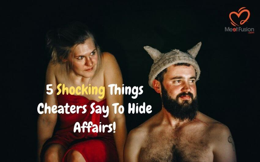 Things Cheaters Say To Hide Affairs